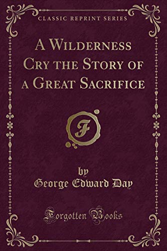 9781330801215: A Wilderness Cry the Story of a Great Sacrifice (Classic Reprint)
