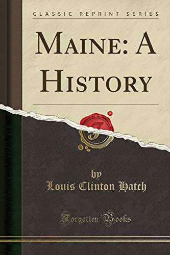 Maine: A History (Classic Reprint) (Paperback): Louis Clinton Hatch