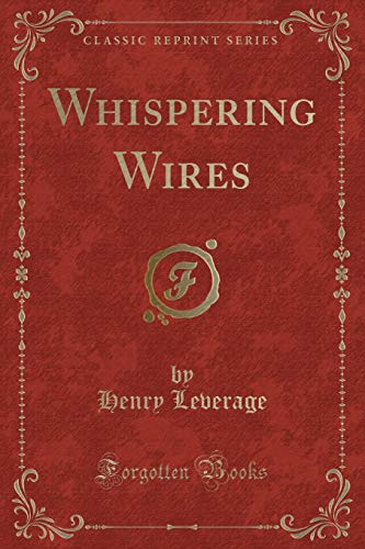 Whispering Wires (Classic Reprint): Leverage, Henry