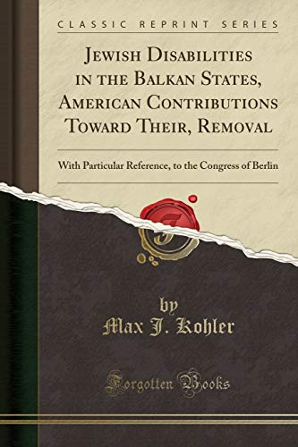 9781330815748: Jewish Disabilities in the Balkan States, American Contributions Toward Their, Removal: With Particular Reference, to the Congress of Berlin (Classic Reprint)