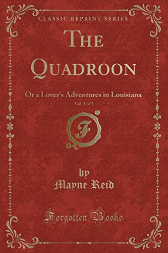 9781330816561: The Quadroon, Vol. 1 of 3: Or a Lover's Adventures in Louisiana (Classic Reprint)