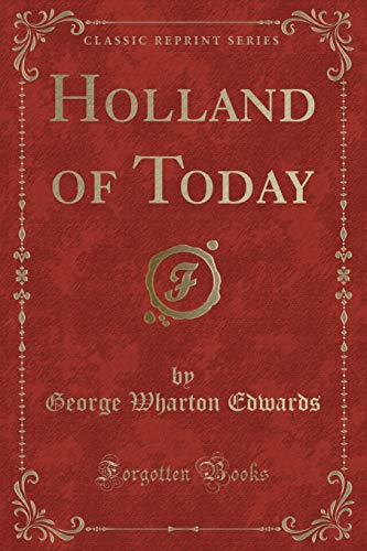 Holland of Today (Classic Reprint) (Paperback): George Wharton Edwards