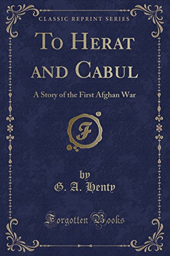 9781330822210: To Herat and Cabul: A Story of the First Afghan War (Classic Reprint)