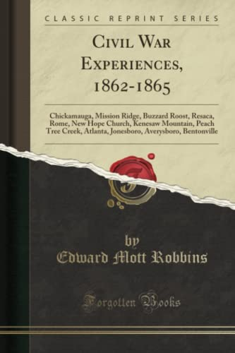 9781330823293: Civil War Experiences, 1862-1865: Chickamauga, Mission Ridge, Buzzard Roost, Resaca, Rome, New Hope Church, Kenesaw Mountain, Peach Tree Creek, ... Averysboro, Bentonville (Classic Reprint)