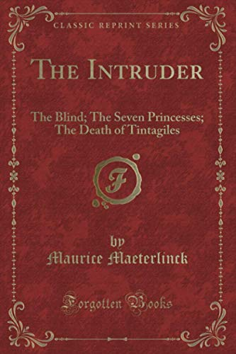 9781330824306: The Intruder: The Blind; The Seven Princesses; The Death of Tintagiles (Classic Reprint)