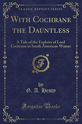 9781330826010: With Cochrane the Dauntless: A Tale of the Exploits of Lord Cochrane in South American Waters (Classic Reprint)