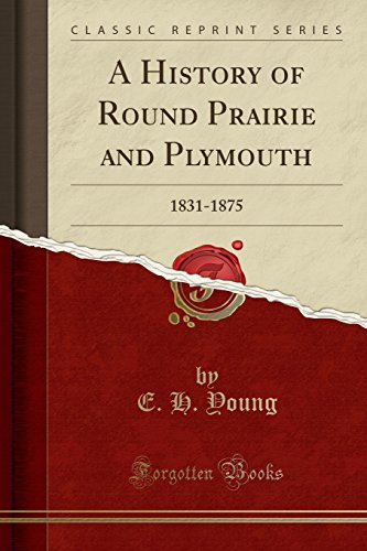 9781330828700: A History of Round Prairie and Plymouth: 1831-1875 (Classic Reprint)