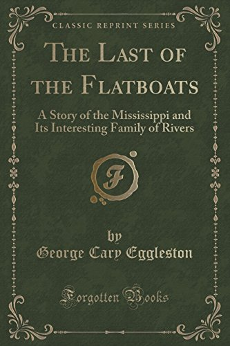 9781330829127: The Last of the Flatboats: A Story of the Mississippi and Its Interesting Family of Rivers (Classic Reprint)