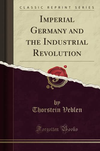 9781330835388: Imperial Germany and the Industrial Revolution (Classic Reprint)