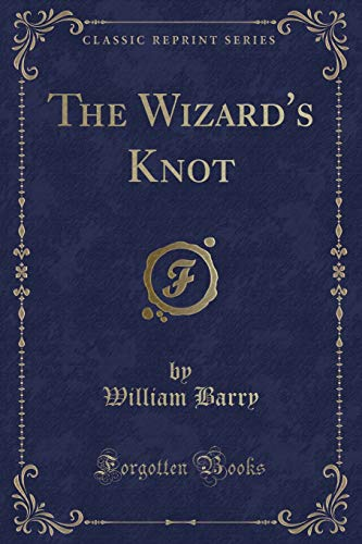 9781330835395: The Wizard's Knot (Classic Reprint)