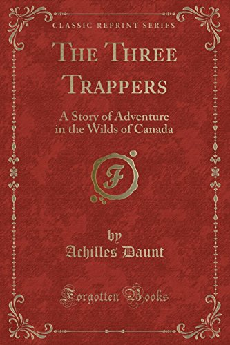 9781330844601: The Three Trappers: A Story of Adventure in the Wilds of Canada (Classic Reprint)