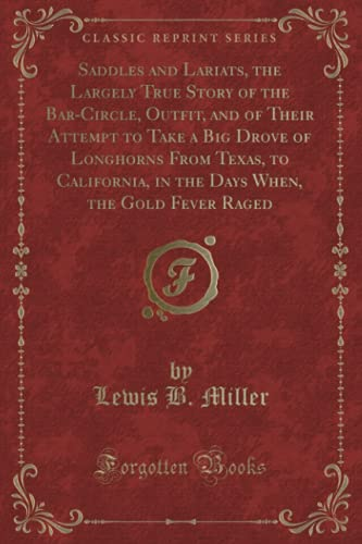 9781330849705: Saddles and Lariats, the Largely True Story of the Bar-Circle, Outfit, and of Their Attempt to Take a Big Drove of Longhorns From Texas, to ... When, the Gold Fever Raged (Classic Reprint)