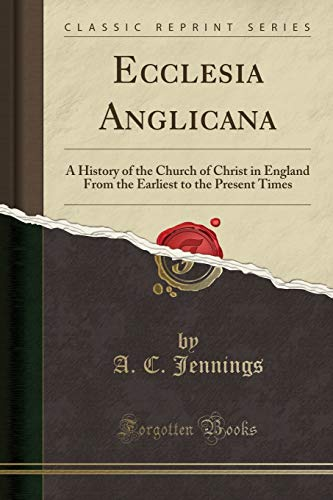 9781330849965: Ecclesia Anglicana: A History of the Church of Christ in England From the Earliest to the Present Times (Classic Reprint)