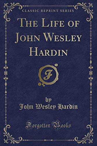 9781330854853: The Life of John Wesley Hardin (Classic Reprint)