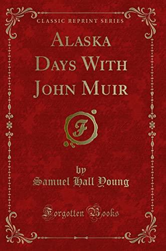 9781330856994: Alaska Days With John Muir (Classic Reprint)