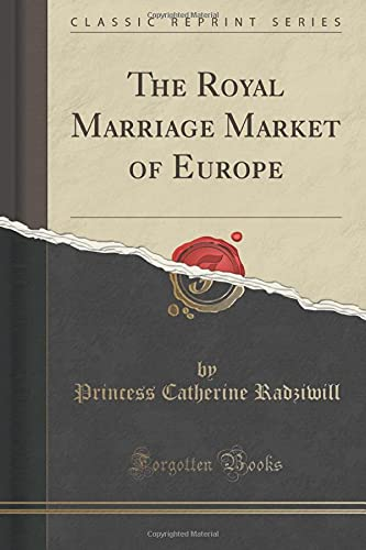 9781330857243: The Royal Marriage Market of Europe (Classic Reprint)