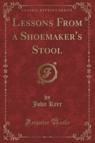 9781330862056: Lessons From a Shoemaker's Stool (Classic Reprint)