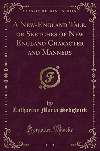 9781330867839: A New-England Tale, or Sketches of New England Character and Manners (Classic Reprint)