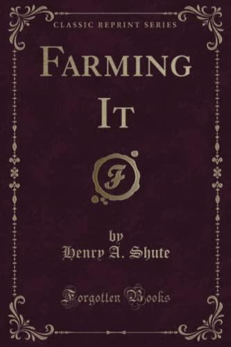 9781330871829: Farming It (Classic Reprint)