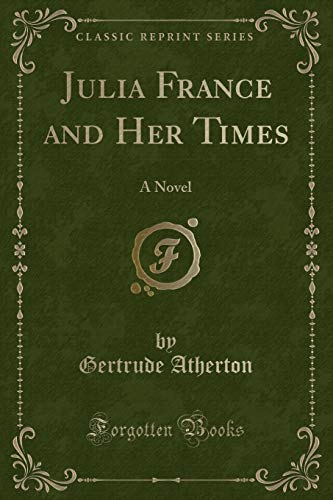 9781330873267: Julia France and Her Times: A Novel (Classic Reprint)