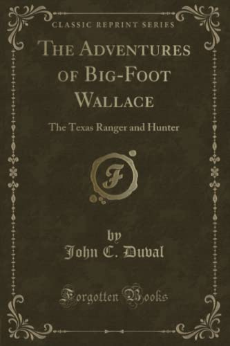 9781330875612: The Adventures of Big-Foot Wallace: The Texas Ranger and Hunter (Classic Reprint)