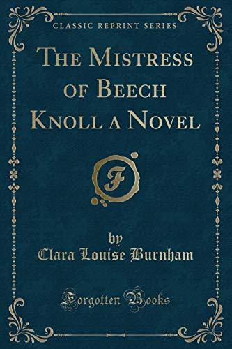 9781330879160: The Mistress of Beech Knoll a Novel (Classic Reprint)