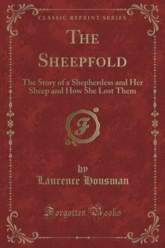 The Sheepfold: The Story of a Shepherdess and Her Sheep and How She Lost Them (Classic Reprint): ...