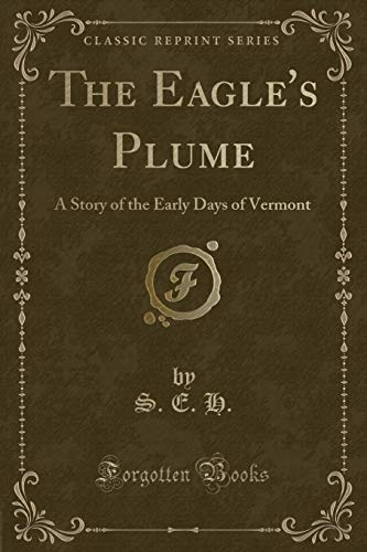 9781330898970: The Eagle's Plume: A Story of the Early Days of Vermont (Classic Reprint)