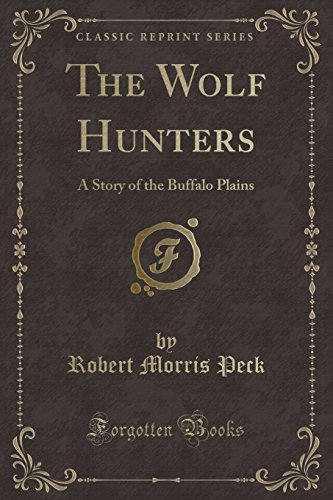 9781330900727: The Wolf Hunters: A Story of the Buffalo Plains (Classic Reprint)