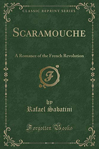 9781330910276: Scaramouche: A Romance of the French Revolution (Classic Reprint)