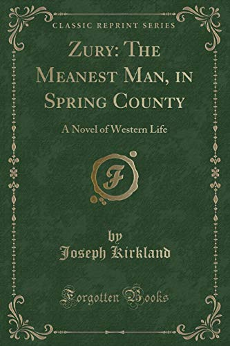 9781330912461: Zury: The Meanest Man, in Spring County: A Novel of Western Life (Classic Reprint)