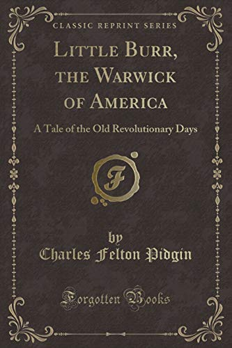 9781330912577: Little Burr, the Warwick of America: A Tale of the Old Revolutionary Days (Classic Reprint)