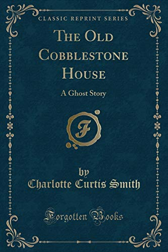 9781330920497: The Old Cobblestone House: A Ghost Story (Classic Reprint)