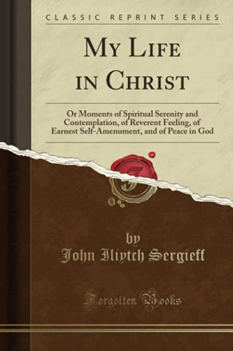 9781330920589: My Life in Christ: Or Moments of Spiritual Serenity and Contemplation, of Reverent Feeling, of Earnest Self-Amenument, and of Peace in God (Classic Reprint)