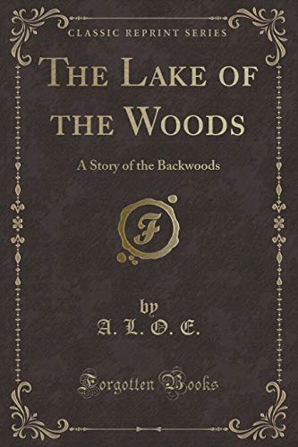 9781330925676: The Lake of the Woods: A Story of the Backwoods (Classic Reprint)