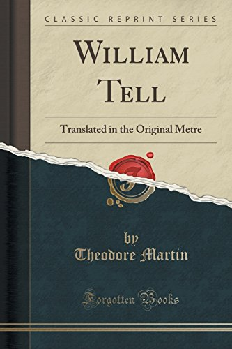 William Tell: Translated in the Original Metre: Martin, Theodore