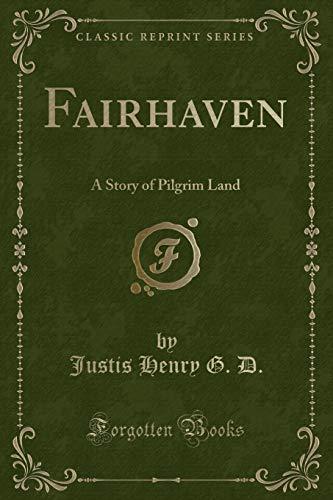 Fairhaven A Story of Pilgrim Land Classic: D., Justis Henry