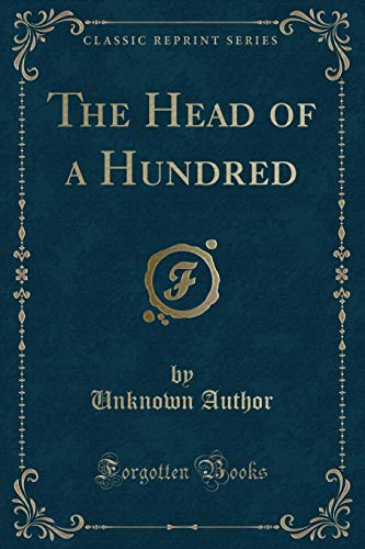 The Head of a Hundred (Classic Reprint): Author, Unknown