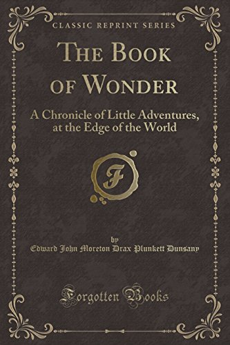 9781330936443: The Book of Wonder: A Chronicle of Little Adventures, at the Edge of the World (Classic Reprint)