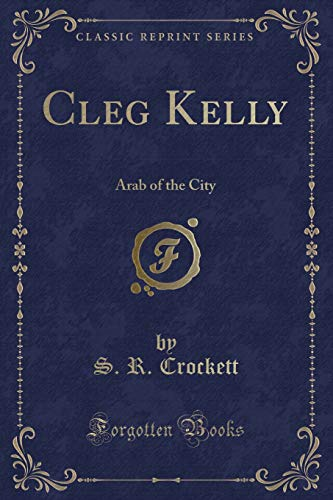 9781330936832: Cleg Kelly: Arab of the City (Classic Reprint)