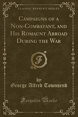9781330937426: Campaigns of a Non-Combatant, and His Romaunt Abroad During the War (Classic Reprint)