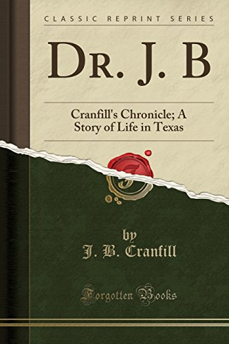 9781330938386: Dr. J. B: Cranfill's Chronicle; A Story of Life in Texas (Classic Reprint)