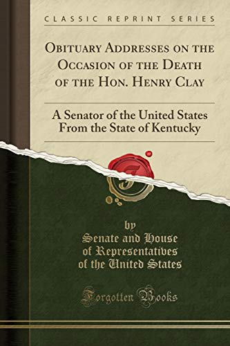9781330943915: Obituary Addresses on the Occasion of the Death of the Hon. Henry Clay: A Senator of the United States From the State of Kentucky (Classic Reprint)