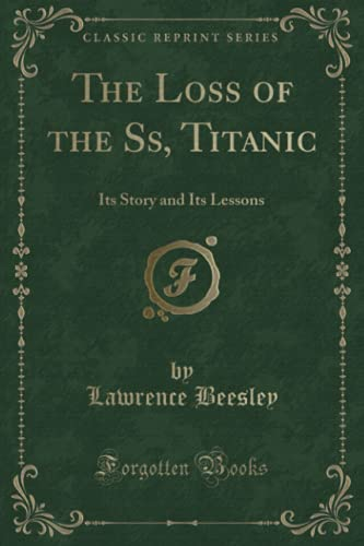 9781330944233: The Loss of the Ss, Titanic: Its Story and Its Lessons (Classic Reprint)