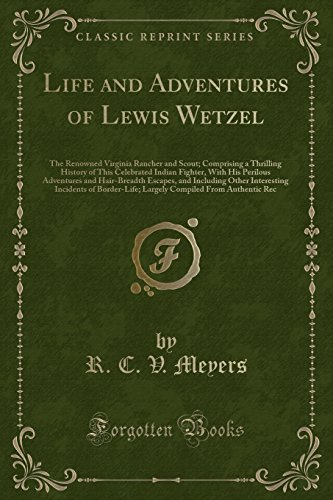 Life and Adventures of Lewis Wetzel: The: R C V