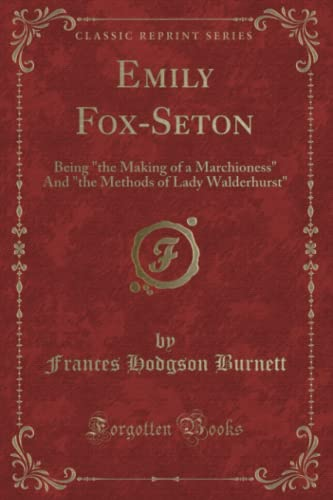 9781330948132: Emily Fox-Seton: Being the Making of a Marchioness and the Methods of Lady Walderhurst (Classic Reprint)