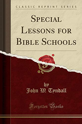 Special Lessons for Bible Schools (Classic Reprint): John W Tyndall