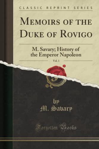 9781330953372: Memoirs of the Duke of Rovigo, Vol. 1: M. Savary; History of the Emperor Napoleon (Classic Reprint)