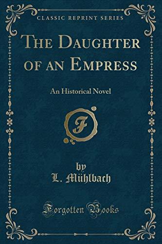 9781330954553: The Daughter of an Empress: An Historical Novel (Classic Reprint)