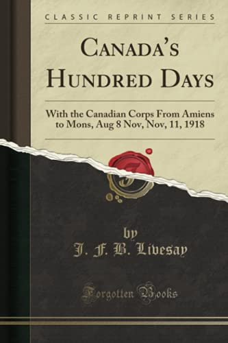 Canada s Hundred Days: With the Canadian: J F B
